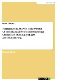 Cover Vergleichende Analyse ausgewählter US-amerikanischer und und deutscher Grundsätze ordnungsmäßiger Abschlußprüfung