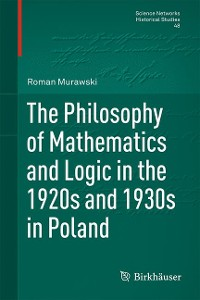 Cover The Philosophy of Mathematics and Logic in the 1920s and 1930s in Poland