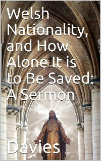 Cover Welsh Nationality, and how alone it is to be saved / A Sermon