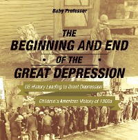 Cover The Beginning and End of the Great Depression - US History Leading to Great Depression | Children's American History of 1900s