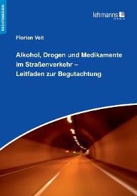 Cover Alkohol, Drogen und Medikamente im Straßenverkehr – Leitfaden zur Begutachtung