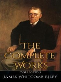 Cover James Whitcomb Riley: The Complete Works