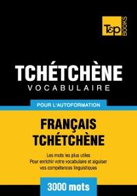 Cover Vocabulaire Francais-Tchetchene pour l'autoformation: 3000 mots