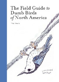Cover The Field Guide to Dumb Birds of North America