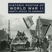 Cover Historic Photos of World War II: North Africa to Germany