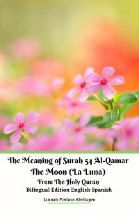 Cover The Meaning of Surah 54 Al-Qamar The Moon (La Luna) From The Holy Quran Bilingual Edition English Spanish