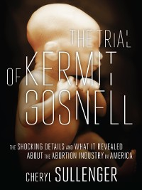 Cover The Trial of Kermit Gosnell