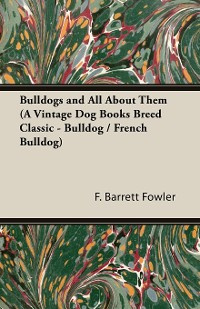 Cover Bulldogs and All About Them (A Vintage Dog Books Breed Classic - Bulldog / French Bulldog)