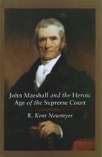 Cover John Marshall and the Heroic Age of the Supreme Court