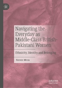 Cover Navigating the Everyday as Middle-Class British-Pakistani Women