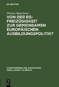 Cover Von der EG-Freizügigkeit zur gemeinsamen europäischen Ausbildungspolitik?