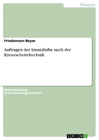 Cover Auftragen der Ansatzfarbe nach der Kreuzscheiteltechnik