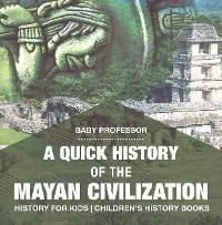 Cover A Quick History of the Mayan Civilization - History for Kids | Children's History Books