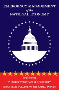 Cover Emergency Management of the National Economy: Volume III: Public Support , Morale, Security