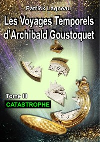Cover Les voyages temporels d'Archibald Goustoquet - Tome III