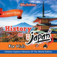 Cover History Of Japan For Kids: A History Series - Children Explore Histories Of The World Edition