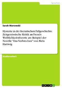 """Cover Hysterie in der literarischen Fallgeschichte. Zeitgenössische Kritik an Freuds Weiblichkeitstheorie am Beispiel der Novelle """"Das Verbrechen"""" von Mela Hartwig"""