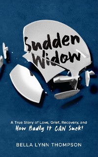 Cover Sudden Widow, A True Story of Love, Grief, Recovery, and How Badly It CAN Suck!