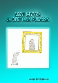 Cover LEEVI MYYRÄ JA OPETTAJA PULASSA