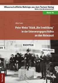 """Cover Peter Weiss' Stück """"Die Ermittlung"""" in der Erinnerungsgeschichte an den Holocaust"""
