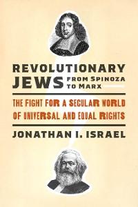 Cover Revolutionary Jews from Spinoza to Marx