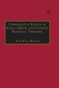Cover Comparative Essays in Early Greek and Chinese Rational Thinking