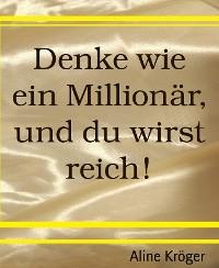 Cover Denke wie ein Millionär, und du wirst reich!
