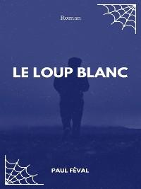 Cover Le Loup blanc