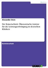 Cover Der Kaiserschnitt. Ökonomische Anreize für die Leistungserbringung in deutschen Kliniken