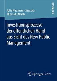 Cover Investitionsprozesse der öffentlichen Hand aus Sicht des New Public Management