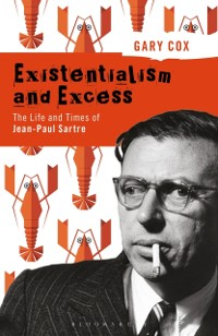 Cover Existentialism and Excess: The Life and Times of Jean-Paul Sartre
