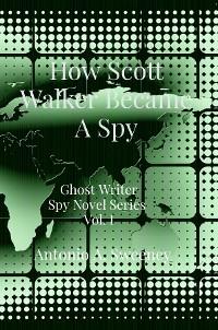 Cover How Scott Walker Became A Spy