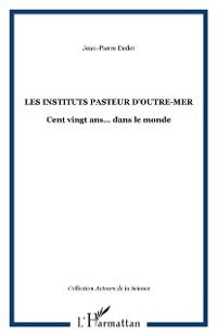 Cover Instituts pasteur d'outre-mer 120 ans... dans le monde
