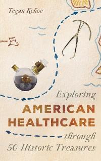 Cover Exploring American Healthcare through 50 Historic Treasures