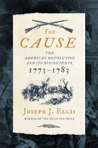 Cover The Cause: The American Revolution and its Discontents, 1773-1783