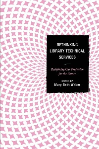 Cover Rethinking Library Technical Services