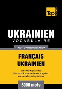 Cover Vocabulaire Francais-Ukrainien pour l'autoformation: 5000 mots