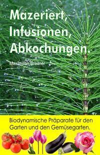 Cover Mazeriert, Infusionen, Abkochungen. Biodynamische Präparate für den Garten und den Gemüsegarten.