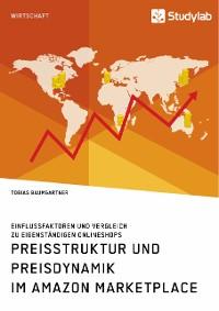 Cover Preisstruktur und Preisdynamik im Amazon Marketplace. Einflussfaktoren und Vergleich zu eigenständigen Onlineshops