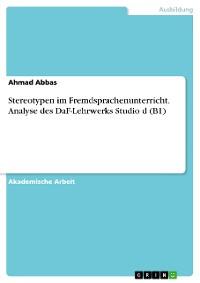 Cover Stereotypen im Fremdsprachenunterricht. Analyse des DaF-Lehrwerks Studio d (B1)