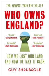 Cover Who Owns England?: How We Lost Our Green and Pleasant Land, and How to Take It Back