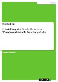 Cover Entwicklung der Bionik. Historische Wurzeln und aktuelle Forschungsfelder