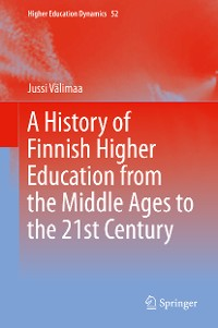 Cover A History of Finnish Higher Education from the Middle Ages to the 21st Century