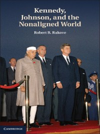 Cover Kennedy, Johnson, and the Nonaligned World