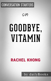 Cover Goodbye, Vitamin: by Rachel Khong | Conversation Starters