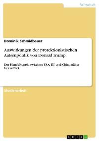 Cover Auswirkungen der protektionistischen Außenpolitik von Donald Trump