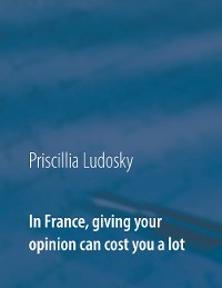 Cover In France, giving your opinion can cost you a lot