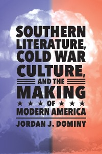 Cover Southern Literature, Cold War Culture, and the Making of Modern America