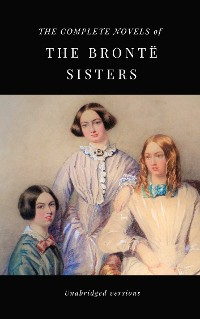 Cover THE COMPLETE NOVELS OF THE BRONTË SISTERS (unabridged versions)