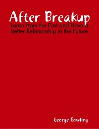 Cover After Breakup: Learn from the Past and Have a Better Relationship In the Future
